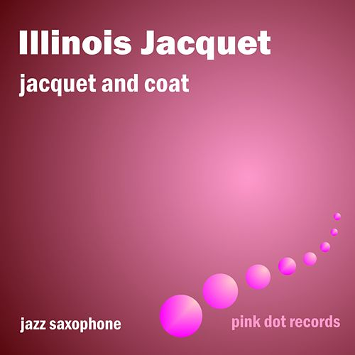 Jacquet And Coat - Jazz Saxophone by Illinois Jacquet