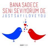 Just Say I Love You / Bana Sadece Seni Seviyorum De by Various Artists