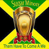 Them Have to Come a We by Sugar Minott