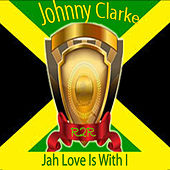 Jah Love Is With I by Johnny Clarke