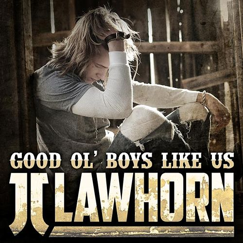 Good Ol' Boys Like Us by JJ Lawhorn