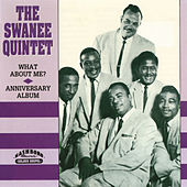 What About Me?/Anniversary Album by The Swanee Quintet