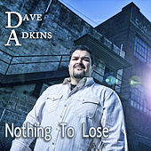 Nothing To Lose by Dave Adkins