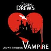 Und wir waren wie Vampire von Jürgen Drews