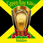 Green Bay Killing Riddim by Various Artists