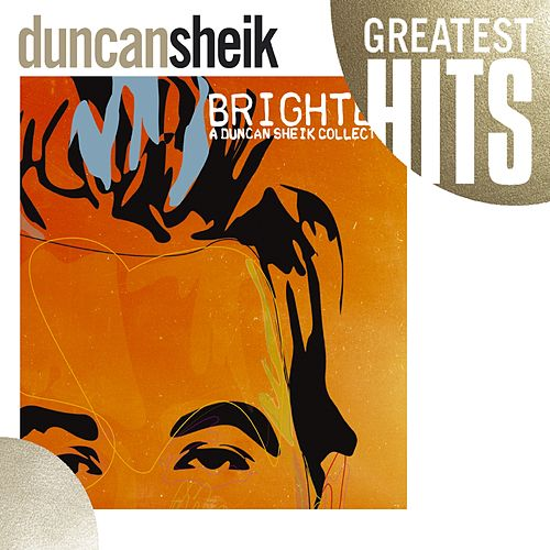 Greatest Hits - Brighter: A Duncan Sheik Collection by Duncan Sheik