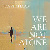 We Are Not Alone by David Haas