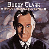 16 Most Requested Songs by Buddy Clark (Jazz)