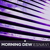 Morning Dew by Esnavi
