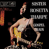 Gospel Train by Sister Rosetta Tharpe