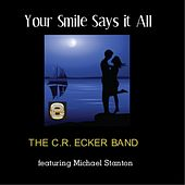 Your Smile Says It All   (feat. Michael Stanton) by The C.R. Ecker Band