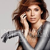 I Dont Wanna Break by Christina Perri