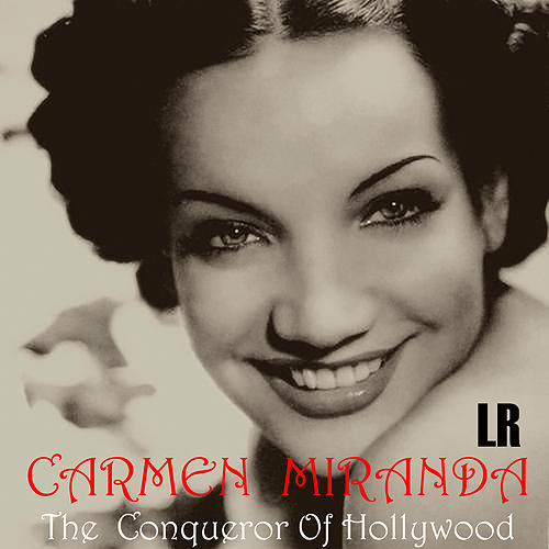 The Conqueror of Hollywood by Carmen Miranda