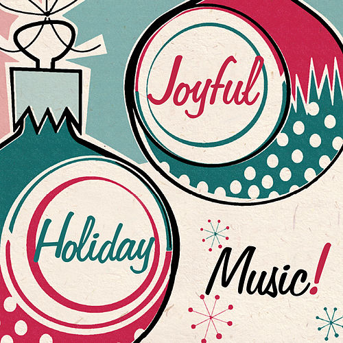 Joyful Holiday Music! by Various Artists