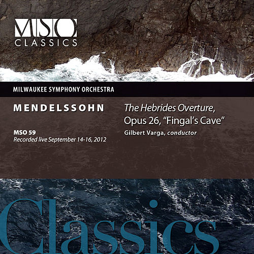 Mendelssohn: The Hebrides Overture, Op. 26, 'Fingal's Cave' (Live) by Milwaukee Symphony Orchestra