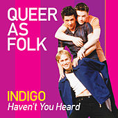 Haven't You Heard (Queer as Folk) by Indigo