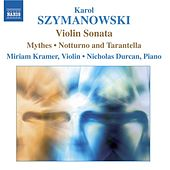 SZYMANOWSKI: Violin Sonata / Mythes / Notturne and Tarantella by Miriam Kramer