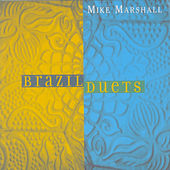 Brazil Duets by Mike Marshall