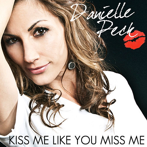 Kiss Me Like You Miss Me by Danielle Peck
