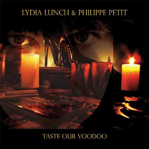 Taste Our Voodoo by Lydia Lunch