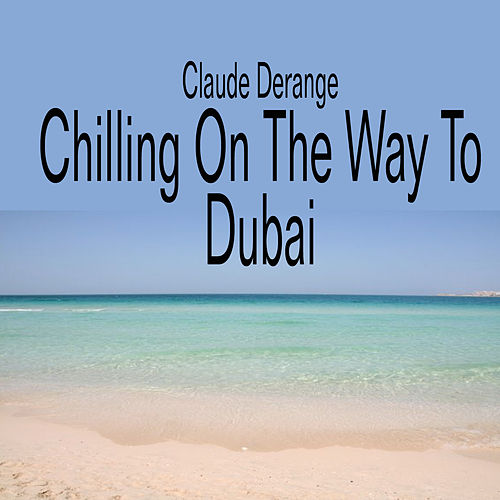 Chilling on the Way to Dubai by Claude Derangé