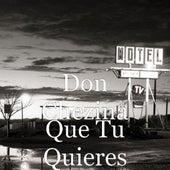 Que Tu Quieres by Don Chezina