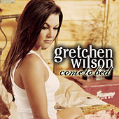 Come To Bed by Gretchen Wilson