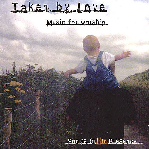 Taken by Love by Songs In His Presence