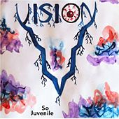So Juvenile by Vision