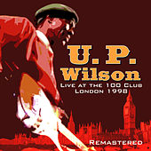 Live at the 100 Club, 1998 by U.P. Wilson