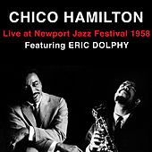 Live at Newport Jazz Festival 1958 (featuring Eric Dolphy) [Bonus Track Version] by Chico Hamilton