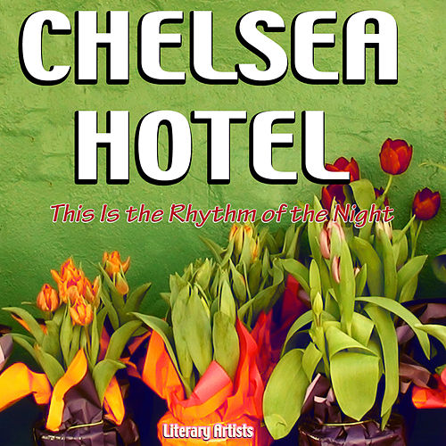 Chelsea Hotel - This Is the Rhythm of the Night by Literary Artists