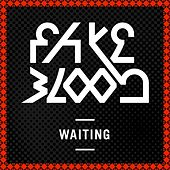 Waiting by Fake Blood