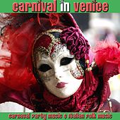 Carnival In Venice (Carnaval Party Music & Italian Folk Music) by Various Artists