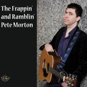 The Frappin' and Ramblin' Pete Morton by Pete Morton