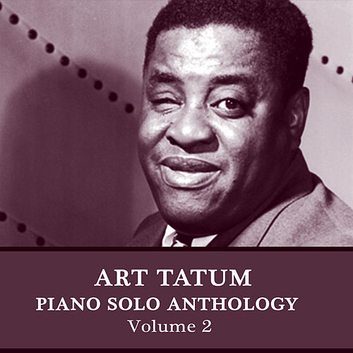 Piano Solo Anthology, Vol. 2 by Art Tatum