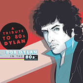 A Tribute To Bob Dylan In The 80s: Volume One von Various Artists