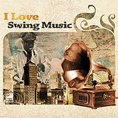I Love Swing Music von Various Artists
