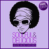 Soulful & Delicious - House Music Grooves (Paris Edition) by Various Artists