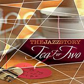 The Jazz Story - Tea for Two by Various Artists