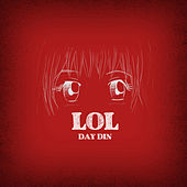 Lol by Day Din