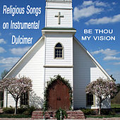 Religious Songs on Instrumental Dulcimer: Be Thou My Vision by The O'Neill Brothers Group