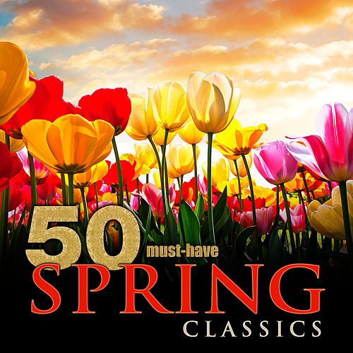 50 Must-Have Spring Classics by Various Artists