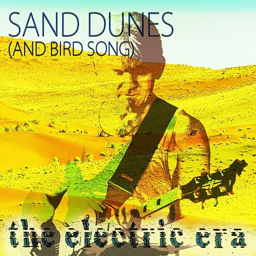 Sand Dunes (And Bird Song) by The Electric Era