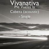 Me Vuelas La Cabeza (Acoustic) by Vivanativa
