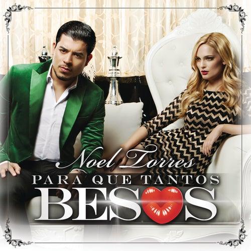 Para Qué Tantos Besos by Noel Torres