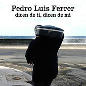 Dicen de ti, dicen de mi by Pedro Luis Ferrer