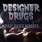 Space Based (Remixes) by The Designer Drugs