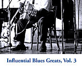 Influential Blues Greats, Vol. 3 von Various Artists