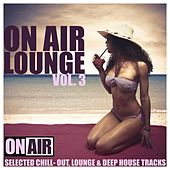 On Air Lounge, Vol. 3 (Selected Chill- Out, Lounge & Deep House Tracks) by Various Artists
